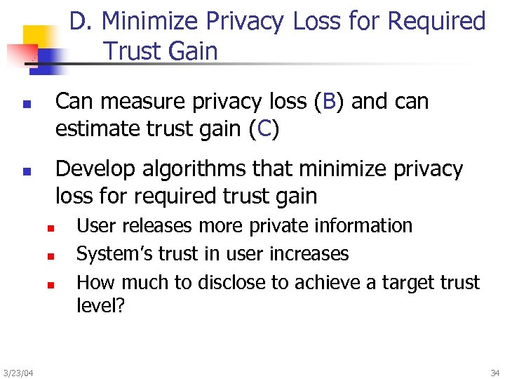 D. Minimize Privacy Loss for Required Trust Gain Can measure privacy loss (B) and