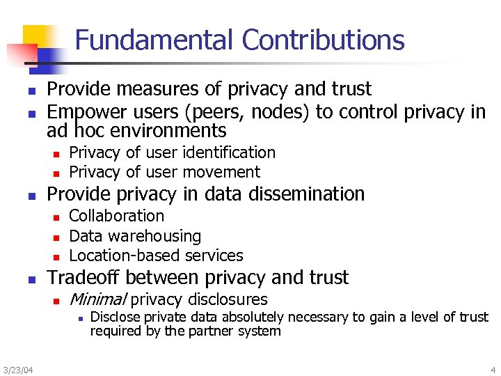 Fundamental Contributions n n Provide measures of privacy and trust Empower users (peers, nodes)