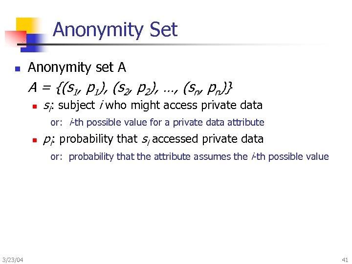 Anonymity Set n Anonymity set A A = {(s 1, p 1), (s 2,