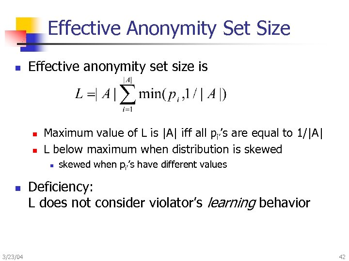 Effective Anonymity Set Size n Effective anonymity set size is n n Maximum value