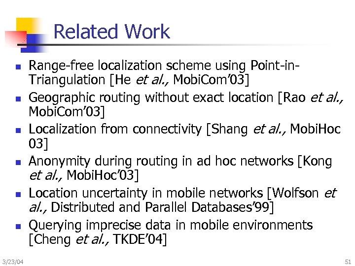 Related Work n n n 3/23/04 Range-free localization scheme using Point-in. Triangulation [He et