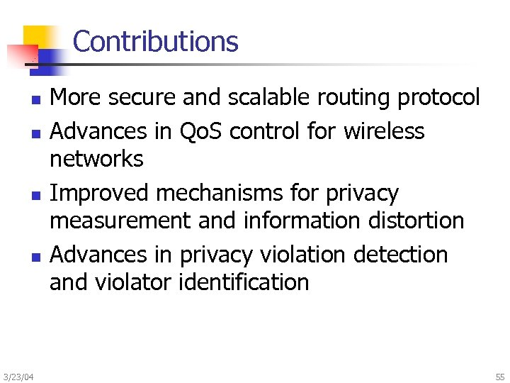 Contributions n n 3/23/04 More secure and scalable routing protocol Advances in Qo. S