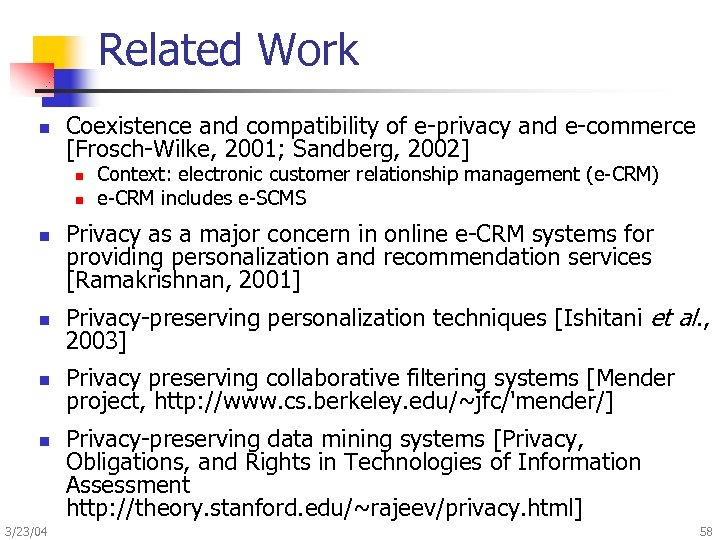 Related Work n Coexistence and compatibility of e-privacy and e-commerce [Frosch-Wilke, 2001; Sandberg, 2002]