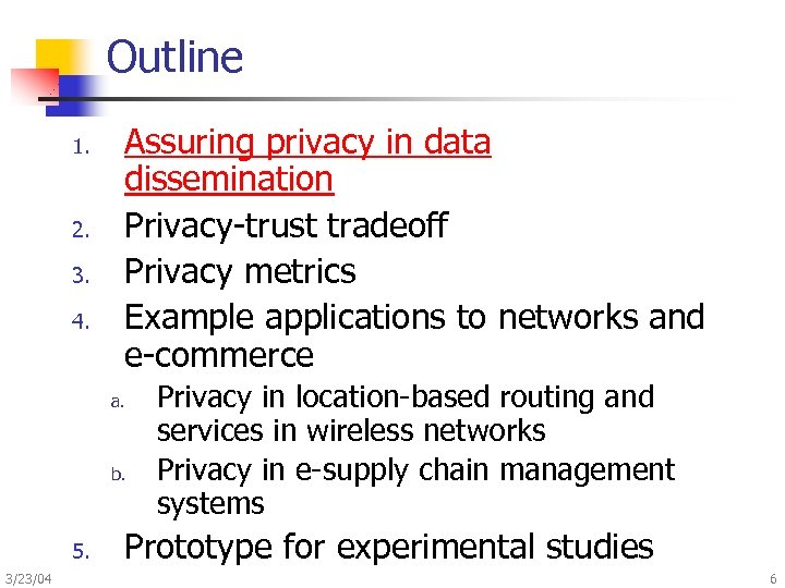 Outline 1. 2. 3. 4. Assuring privacy in data dissemination Privacy-trust tradeoff Privacy metrics