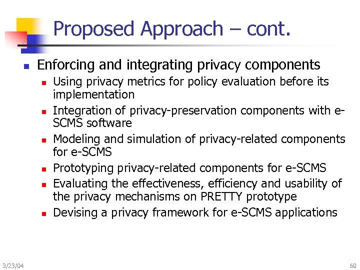 Proposed Approach – cont. n Enforcing and integrating privacy components n n n 3/23/04