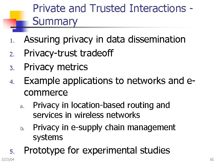 Private and Trusted Interactions Summary 1. 2. 3. 4. Assuring privacy in data dissemination