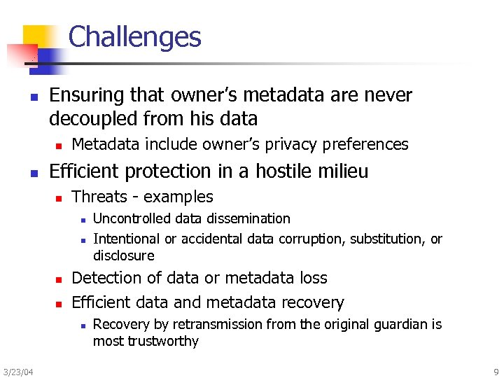 Challenges n Ensuring that owner's metadata are never decoupled from his data n n