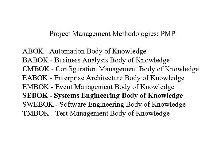 Project Management Methodologies: PMP ABOK - Automation Body of Knowledge BABOK - Business Analysis