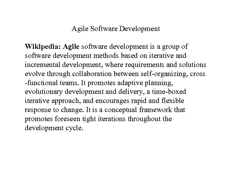 Agile Software Development Wikipedia: Agile software development is a group of software development methods