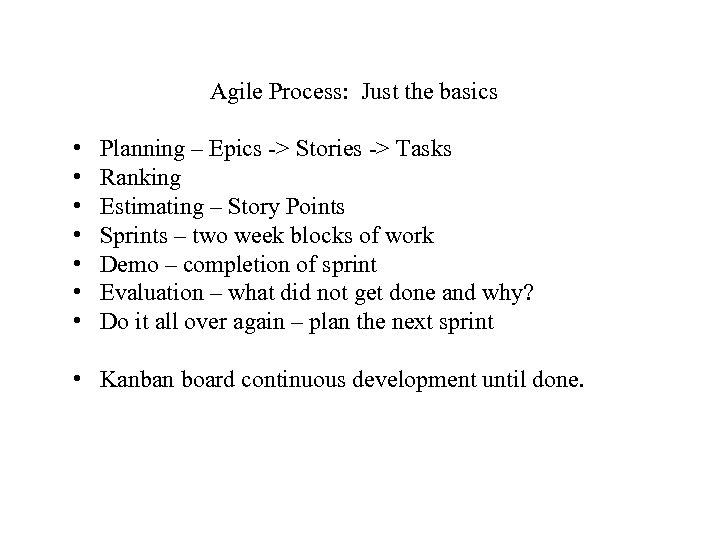 Agile Process: Just the basics • • Planning – Epics -> Stories -> Tasks