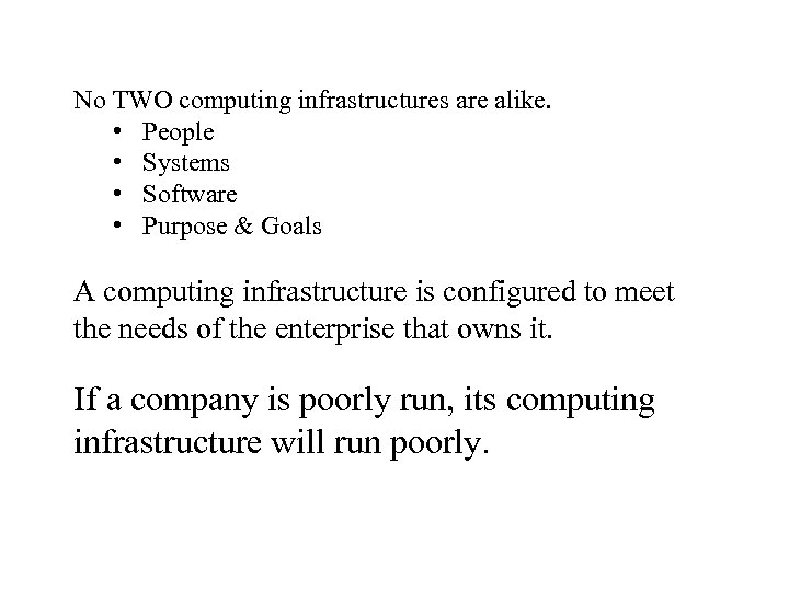 No TWO computing infrastructures are alike. • People • Systems • Software • Purpose