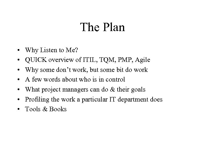 The Plan • • Why Listen to Me? QUICK overview of ITIL, TQM, PMP,