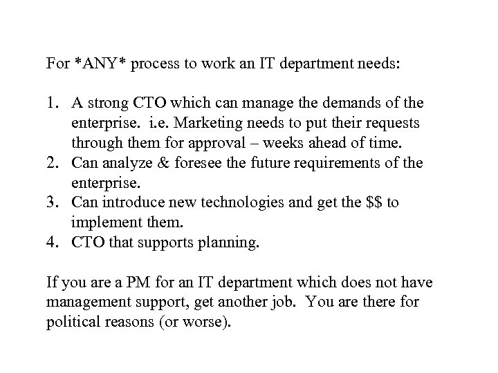 For *ANY* process to work an IT department needs: 1. A strong CTO which