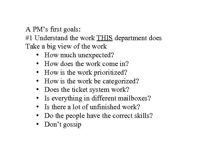 A PM's first goals: #1 Understand the work THIS department does Take a big