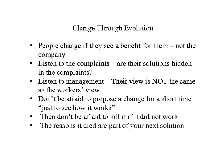 Change Through Evolution • People change if they see a benefit for them –