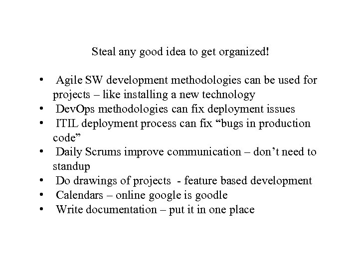 Steal any good idea to get organized! • Agile SW development methodologies can be
