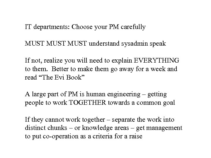 IT departments: Choose your PM carefully MUST understand sysadmin speak If not, realize you