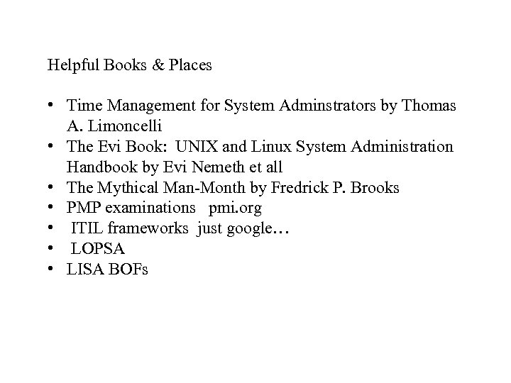 Helpful Books & Places • Time Management for System Adminstrators by Thomas A. Limoncelli