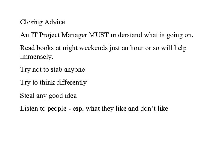 Closing Advice An IT Project Manager MUST understand what is going on. Read books