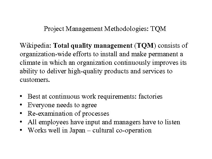 Project Management Methodologies: TQM Wikipedia: Total quality management (TQM) consists of organization-wide efforts to