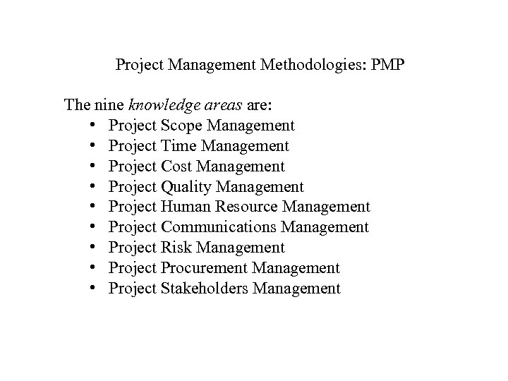 Project Management Methodologies: PMP The nine knowledge areas are: • Project Scope Management •