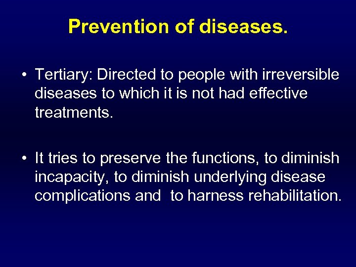 Prevention of diseases. • Tertiary: Directed to people with irreversible diseases to which it