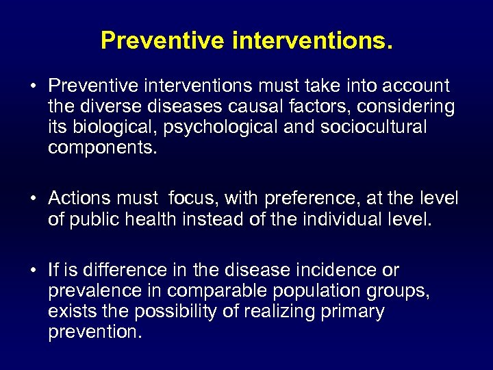 Preventive interventions. • Preventive interventions must take into account the diverse diseases causal factors,