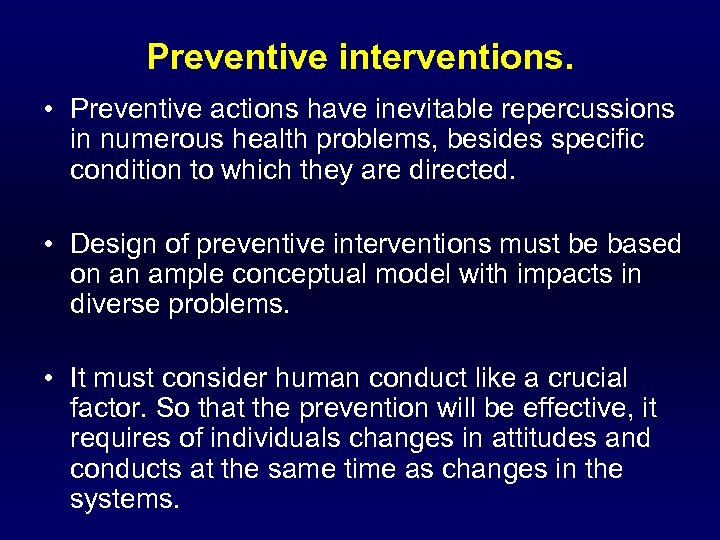 Preventive interventions. • Preventive actions have inevitable repercussions in numerous health problems, besides specific