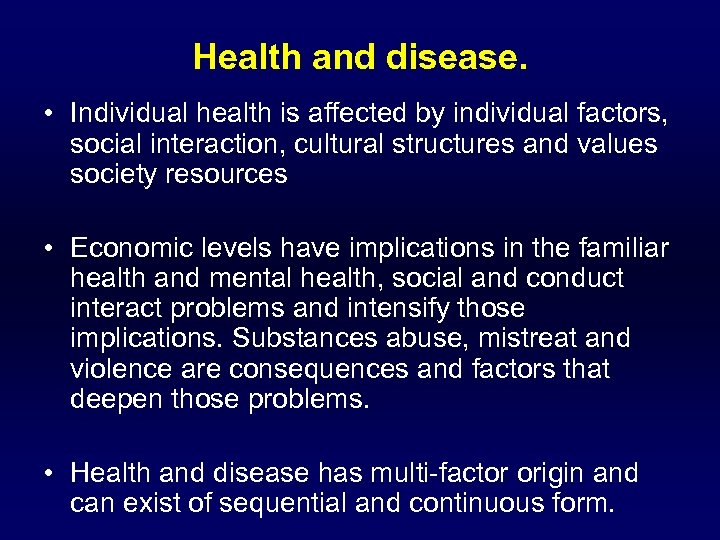 Health and disease. • Individual health is affected by individual factors, social interaction, cultural