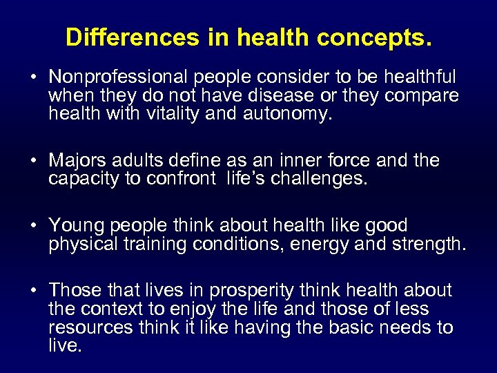 Differences in health concepts. • Nonprofessional people consider to be healthful when they do