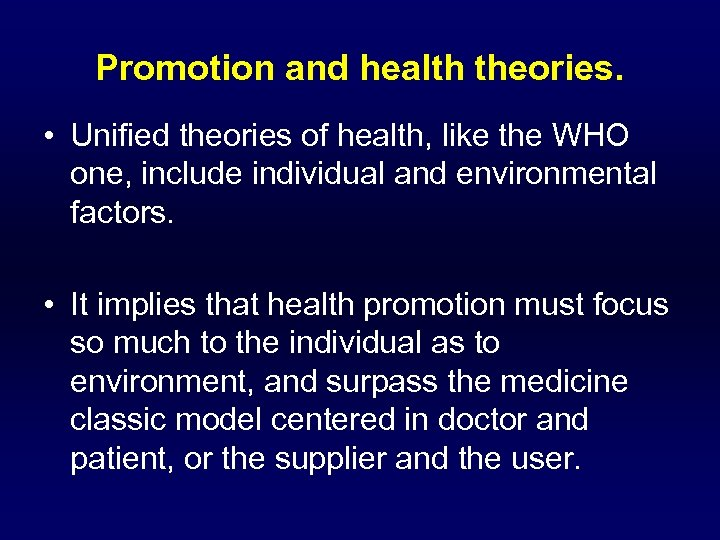 Promotion and health theories. • Unified theories of health, like the WHO one, include