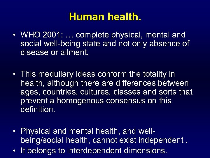 Human health. • WHO 2001: … complete physical, mental and social well-being state and