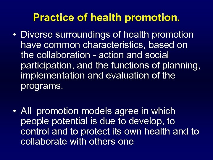 Practice of health promotion. • Diverse surroundings of health promotion have common characteristics, based