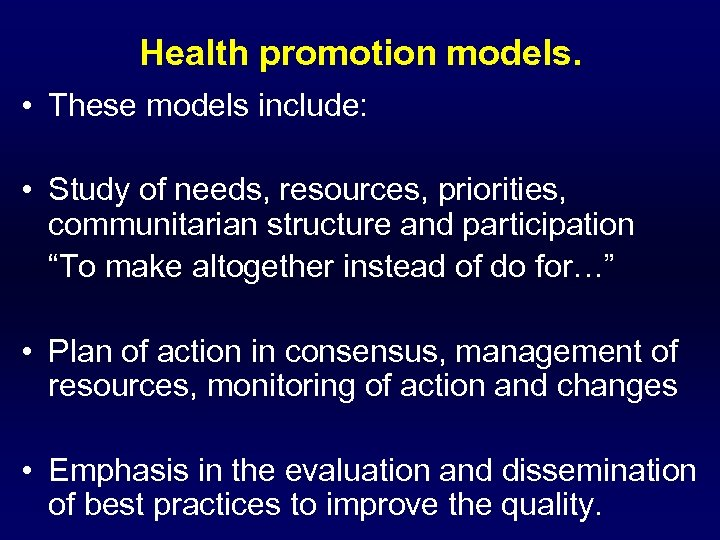 Health promotion models. • These models include: • Study of needs, resources, priorities, communitarian