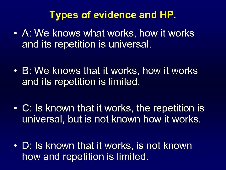 Types of evidence and HP. • A: We knows what works, how it works