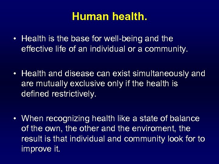 Human health. • Health is the base for well-being and the effective life of