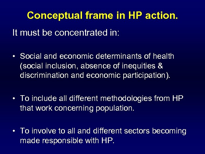Conceptual frame in HP action. It must be concentrated in: • Social and economic