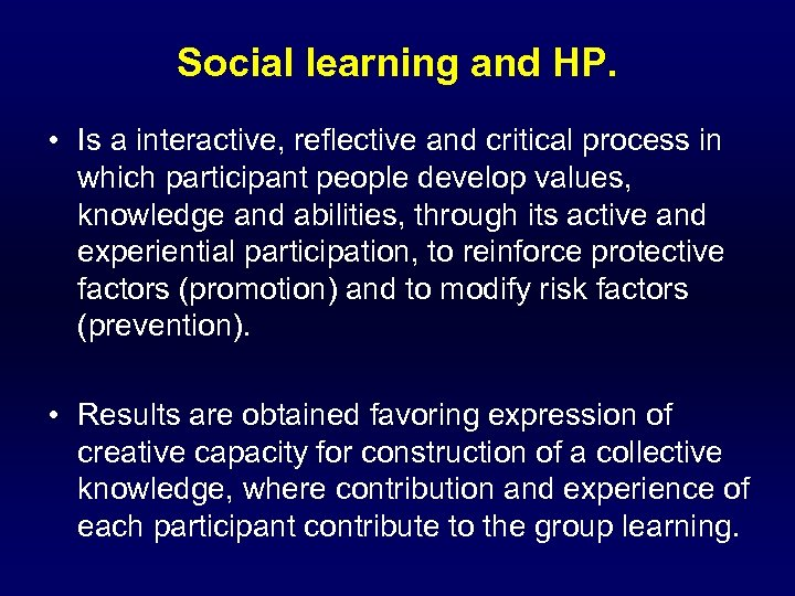 Social learning and HP. • Is a interactive, reflective and critical process in which