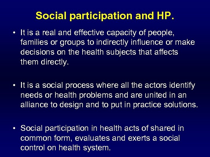 Social participation and HP. • It is a real and effective capacity of people,