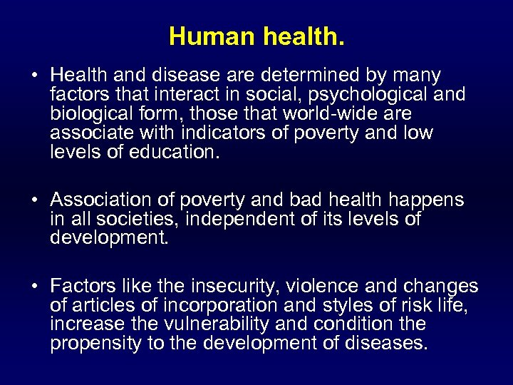 Human health. • Health and disease are determined by many factors that interact in