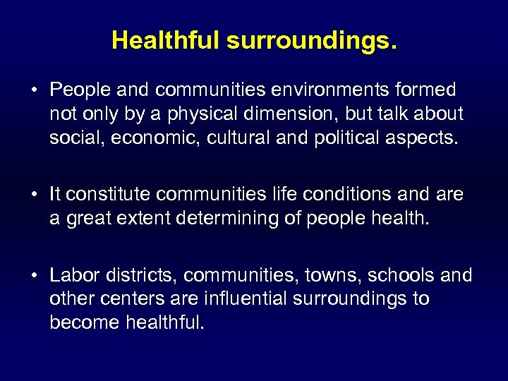Healthful surroundings. • People and communities environments formed not only by a physical dimension,