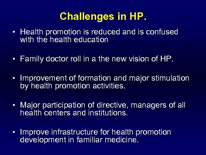 Challenges in HP. • Health promotion is reduced and is confused with the health