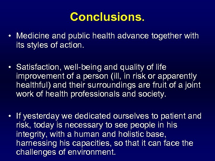 Conclusions. • Medicine and public health advance together with its styles of action. •