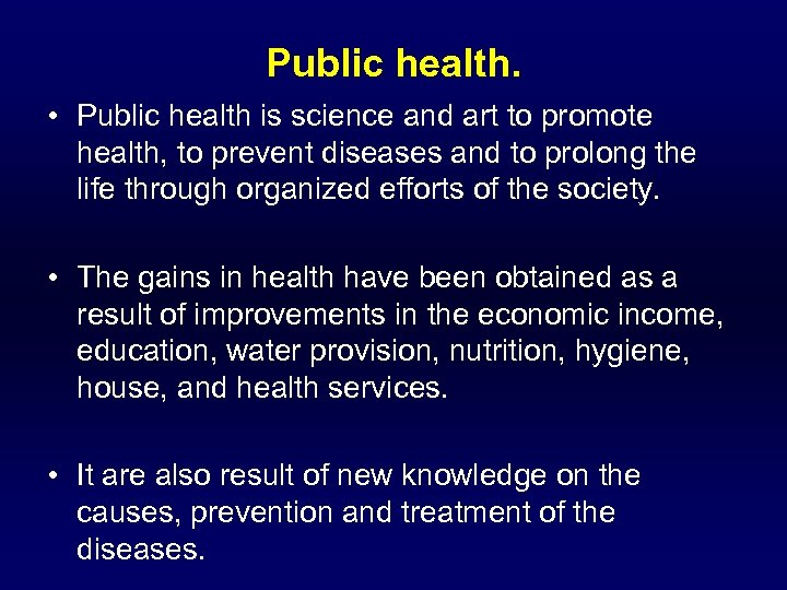 Public health. • Public health is science and art to promote health, to prevent