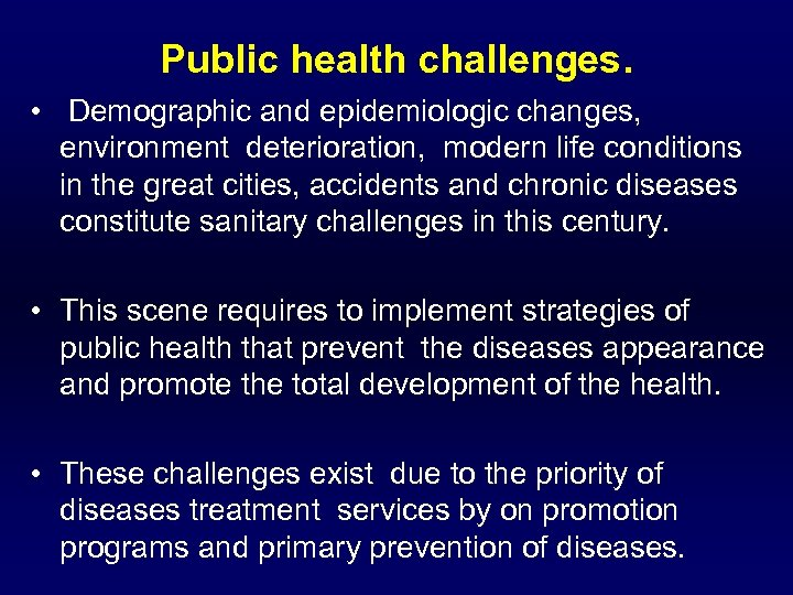 Public health challenges. • Demographic and epidemiologic changes, environment deterioration, modern life conditions in