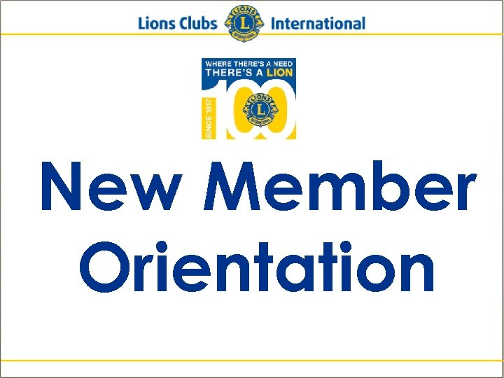 New Member Orientation Lions Clubs International New Member Orientation 1