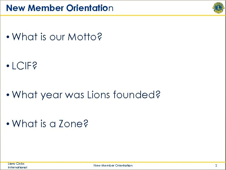 New Member Orientation • What is our Motto? • LCIF? • What year was