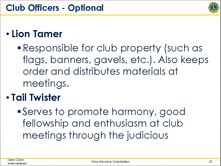 Club Officers - Optional • Lion Tamer § Responsible for club property (such as
