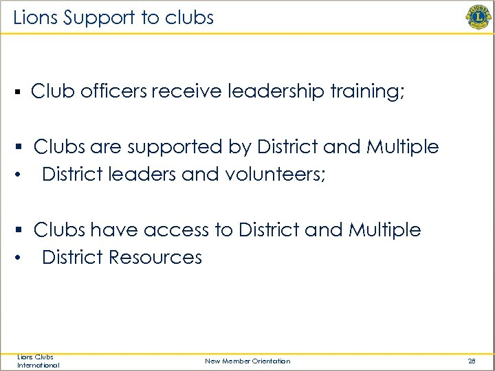 Lions Support to clubs § Club officers receive leadership training; § Clubs are supported