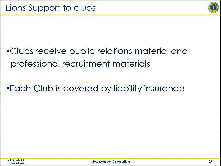 Lions Support to clubs §Clubs receive public relations material and professional recruitment materials §Each